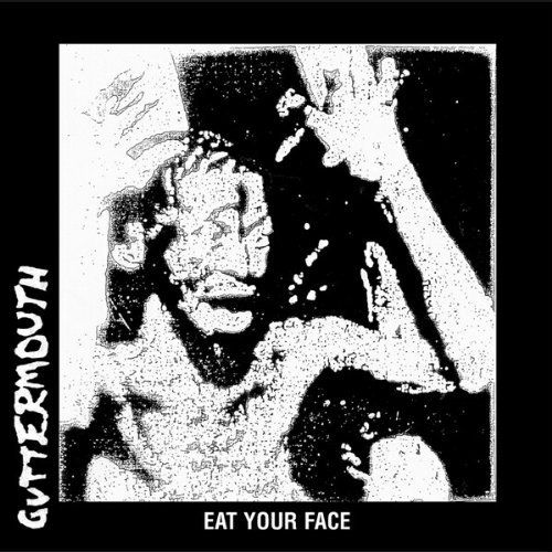 Guttermouth - Eat Your Face