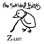 Suicidal Birds , The - Z