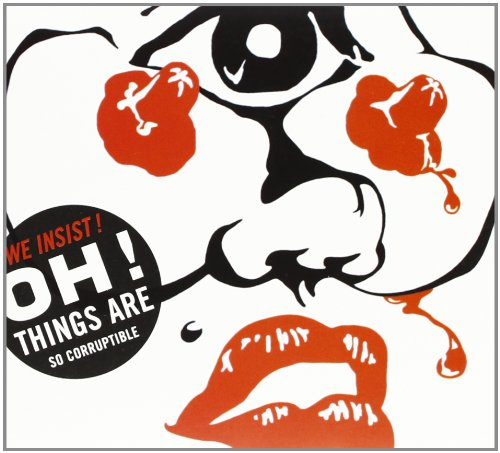 We Insist! - Oh! Things Are So Corruptible