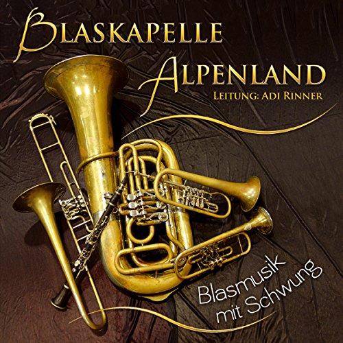 Blaskapelle Alpenland (Rinner, Adi) - Blasmusik mit Schwung