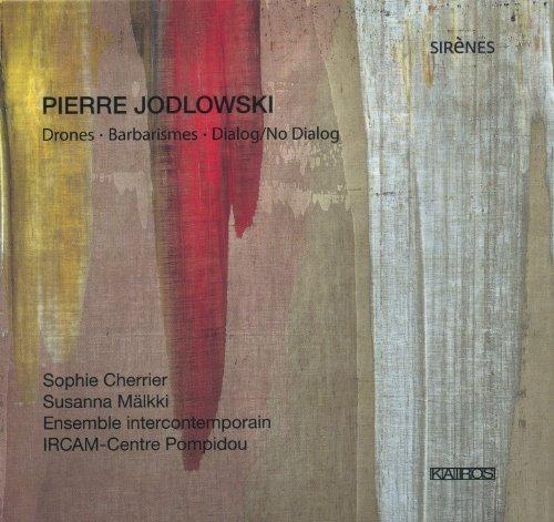 Jodlowski , Pirre - Drones / Barbarismes / Dialog - No Dialog (Sophie Cherrier, Susanna Mälkki)
