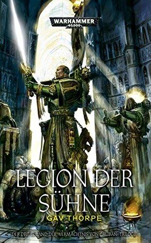 Thorpe, Gav - Warhammer 40.000 - Legion der Sühne: Vermächtnis von Caliban-Trilogie Band 3