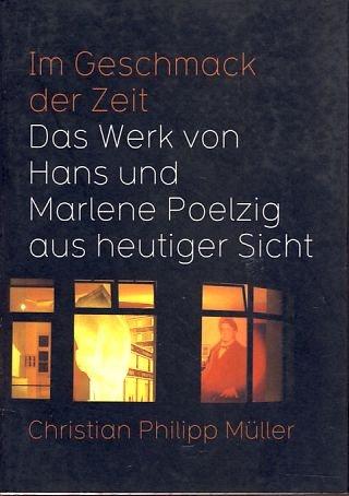 Müller, Christian Philipp - Im Geschmack der Zeit - Das Werk von Hans und Marlene Poelzig aus heutiger Sicht