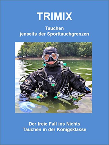 Bernau, Joachim - Trimix - Tauchen jenseits der Sporttauchgrenzen: Der freie Fall ins Nichts Tauchen in der Königsklasse