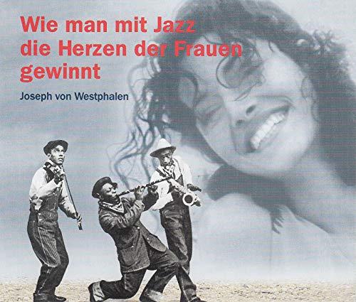 Westphalen , Joseph von - Wie man mit Jazz die Herzen der Frauen gewinnt