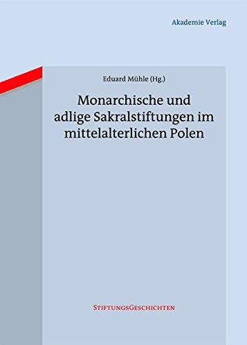Mühle, Eduard (HG) - Monarchische und adlige Sakralstiftungen im mittelalterlichen Polen