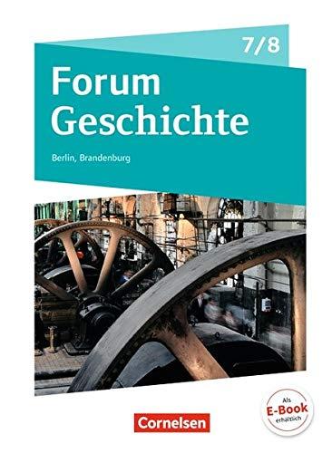 -- - Forum Geschichte - Neue Ausgabe - Berlin/Brandenburg: 7./8. Schuljahr