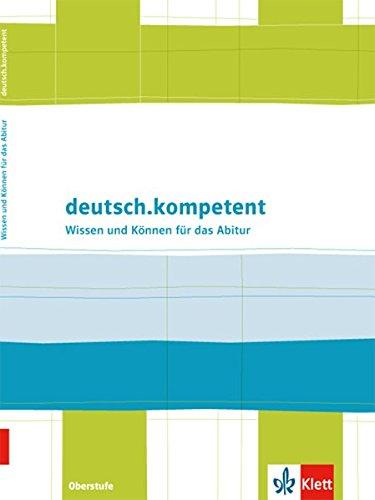Klett - deutsch.kompetent: Wissen und Können für das Abitur