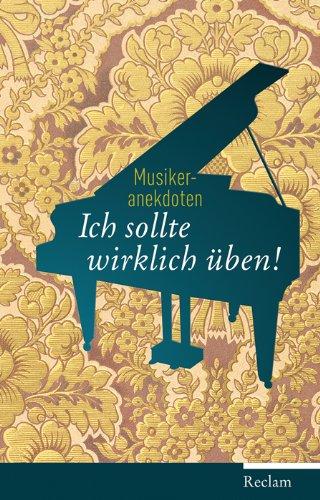 Raderer, Friederike / Wehmeier, Rolf - Ich sollte wirklich üben!: Musikeranekdoten
