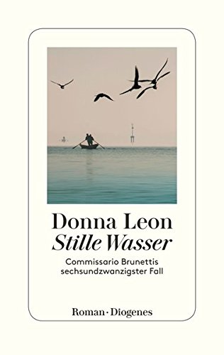 Leon , Donna - Stille Wasser: Commissario Brunettis sechsundzwanzigster Fall