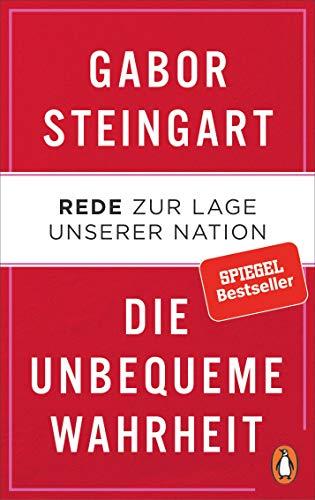 Steingart, Gabor - Die unbequeme Wahrheit - Rede zur Lage unserer Nation