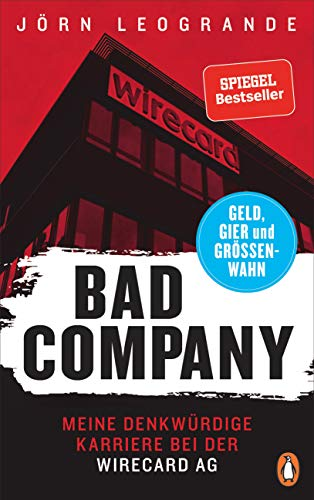 Leogrande, Jörn - Bad Company: Meine denkwürdige Karriere bei der Wirecard AG