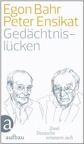 Bahr, Egon / Ensikat, Peter - Gedächtnislücken: Zwei Deutsche erinnern sich