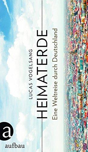 Vogelsang, Lucas - Heimaterde: Eine Weltreise durch Deutschland