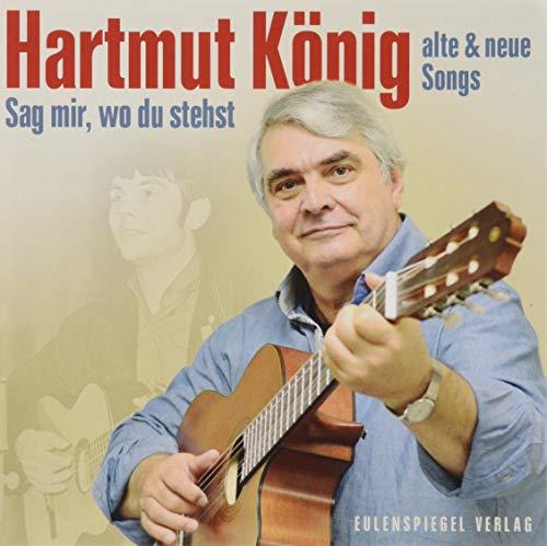König , Hartmut - Sag mir, wo du stehst - Alte & neue Songs