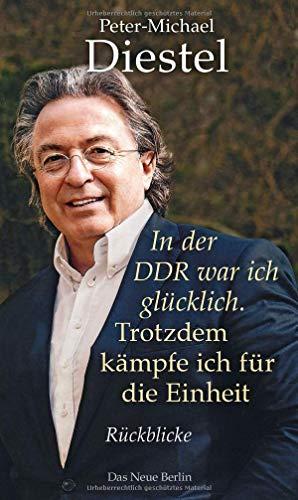 Diestel, Peter-Michael - In der DDR war ich glücklich. Trotzdem kämpfe ich für die Einheit