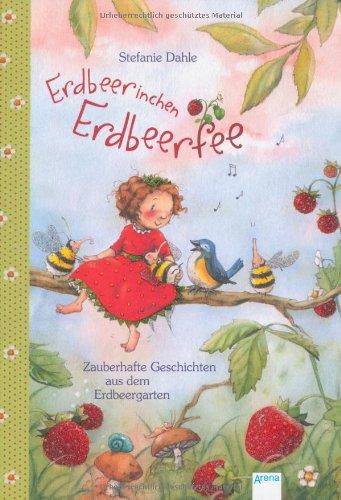 Dahle, Stefanie - Erdbeerinchen Erdbeerfee. Zauberhafte Geschichten aus dem Erdbeergarten