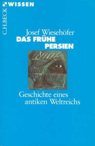 Wiesehöfer, Josef - Das frühe Persien: Geschichte eines antiken Weltreichs