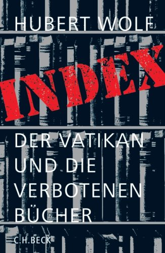 Wolf, Hubert - Index: Der Vatikan und die verbotenen Bücher