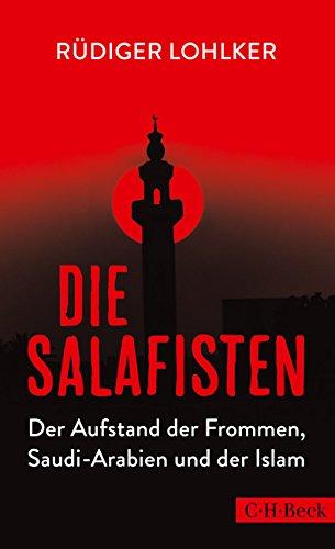 Lohlker, Rüdiger - Die Salafisten: Der Aufstand der Frommen, Saudi-Arabien und der Islam