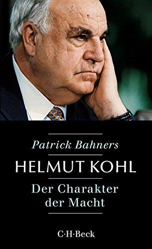 Bahners, Patrick -  Helmut Kohl: Der Charakter der Macht