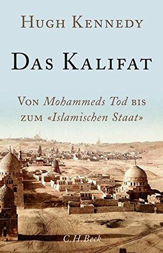 Kennedy, Hugh - Das Kalifat: Von Mohammeds Tod bis zum 'Islamischen Staat'
