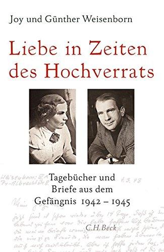 Weisenborn, Joy / Weisenborn, Günther -  Liebe in Zeiten des Hochverrats: Tagebücher und Briefe aus dem Gefängnis 1942-1945