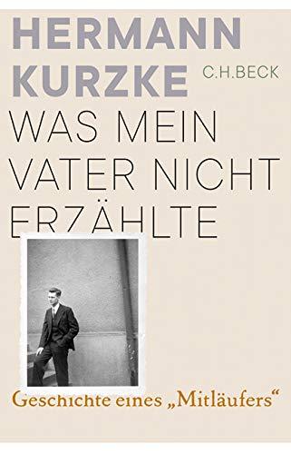 Kurzke, Hermann - Was mein Vater nicht erzählte - Geschichte eines 'Mitläufers'