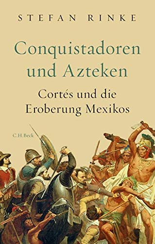 Rinke, Stefan - Conquistadoren und Azteken