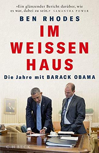 Rhodes, Ben - Im Weißen Haus: Die Jahre mit Barack Obama
