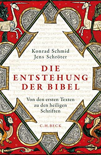 Schmid, Konrad - Die Entstehung der Bibel: Von den ersten Texten zu den heiligen Schriften