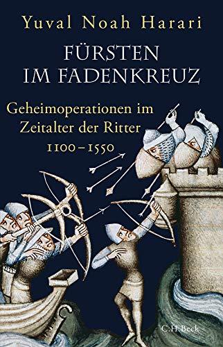 Harari, Yuval Noah - Fürsten im Fadenkreuz - Geheimoperationen im Zeitalter der Ritter 1100-1550