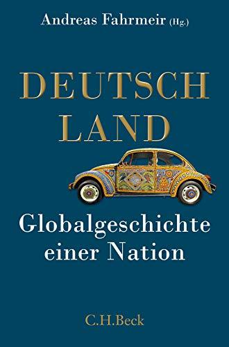 Fahrmeir, Andreas - Deutschland: Globalgeschichte einer Nation