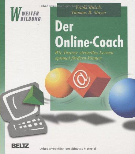 Busch, Frank / Mayer, Thomas B. - Der Online-Coach: Wie Trainer virtuelles Lernen optimal fördern können