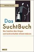 Kuntz, Helmut - Das SuchtBuch: Was Familien über Drogen und Suchtverhalten wissen müssen