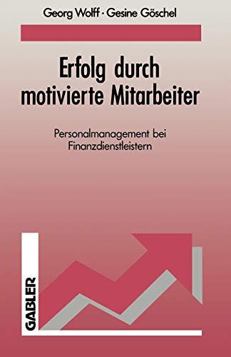 Wolff, Georg / Göschel, Gesine - Erfolg durch motivierte Mitarbeiter. Personalmanagement bei Finanzdienstleistern