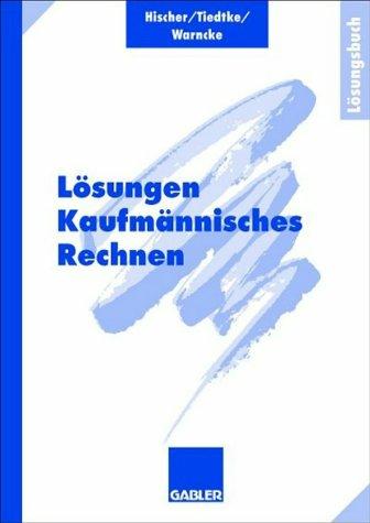 Hischer / Tiedtke / Warncke - Kaufmännisches Rechnen, Lösungen