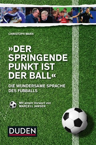 Marx, Christoph - Der springende Punkt ist der Ball: Die wundersame Sprache des Fußballs