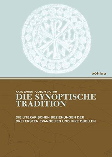 Jaros, Karl / Victor, Ulrich - Die synoptische Tradition: Die literarischen Beziehungen der drei ersten Evangelien und ihre Quellen