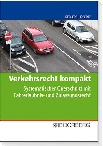 Rebler, Adolf / Huppertz, Bernd - Verkehrsrecht kompakt: Systematischer Querschnitt mit Fahrerlaubnis- und Zulassungsrecht
