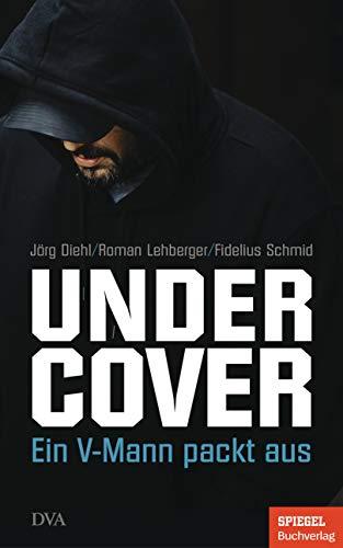 Diehl / Lehberger / Schmid - Undercover: Ein V-Mann packt aus