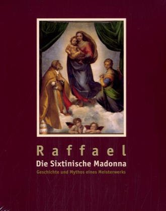 -- - Raffaels Sixtinische Madonna: Geschichte und Mythos eines Meisterwerks