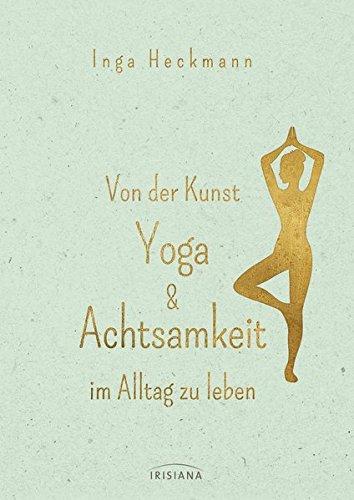 Heckmann, Inga - Von der Kunst, Yoga & Achtsamkeit im Alltag zu leben