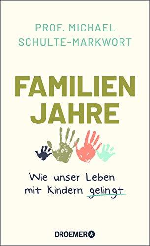 Schulte-Markwort, Prof. Michael - Familienjahre: Wie unser Leben mit Kindern gelingt