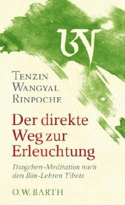 Rinpoche, Tenzin Wangyal - Der direkte Weg zur Erleuchtung