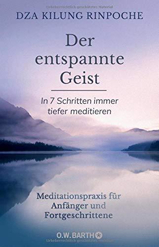 Rinpoche, Dza Kilung - Der entspannte Geist: In 7 Schritten immer tiefer meditieren