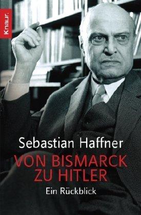 Haffner, Sebastian - Von Bismarck zu Hitler: Ein Rückblick