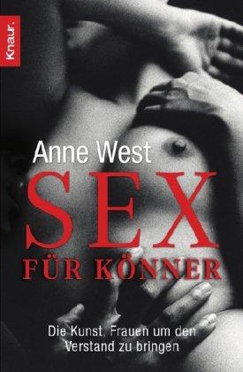 West, Anne - Sex für Könner: Die Kunst, Frauen um den Verstand zu bringen