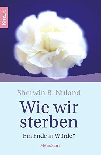 Nuland, Sherwin - Wie wir sterben