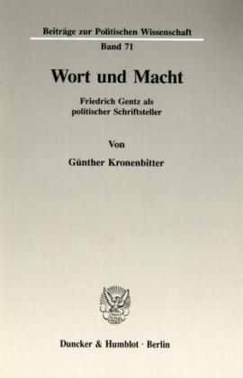 Kronenbitter, Günther - Wort und Macht.: Friedrich Gentz als politischer Schriftsteller